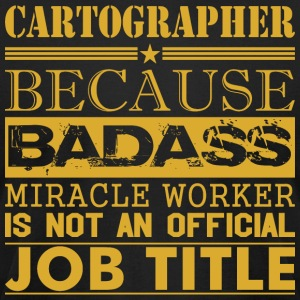 Cartographer Because Miracle Worker Not Job Title - Men's T-Shirt by American Apparel