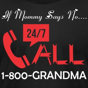 If Mommy Says No Call 1800 Grandma - Men's T-Shirt by American Apparel