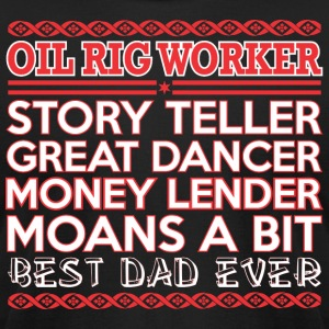 Oil Rig Worker Story Teller Dancer Best Dad Ever - Men's T-Shirt by American Apparel