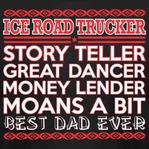 Ice Road Trucker Story Teller Dancer Best Dad Ever - Men's T-Shirt by American Apparel