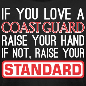 If Love Coast Guard Raise Hand Not Raise Standard - Men's T-Shirt by American Apparel