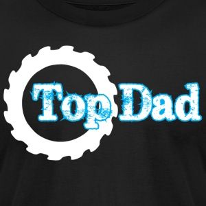 Top Dad Happy Fathers Day - Men's T-Shirt by American Apparel