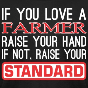If Love Farmer Raise Hand Not Raise Standard - Men's T-Shirt by American Apparel