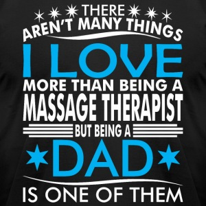 There Arent Many Things Love Being Massage Dad - Men's T-Shirt by American Apparel