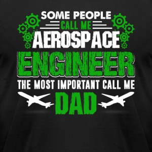 Aerospace Engineer Dad Tee Shirt - Men's T-Shirt by American Apparel