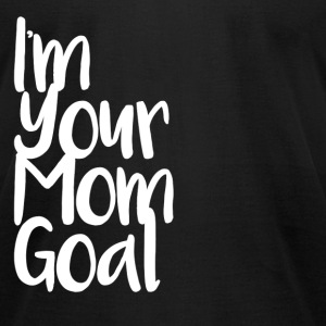 I'm Your Mom Goal - Men's T-Shirt by American Apparel