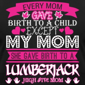 Every Mom Gave Birth To Child Lumberjack - Men's T-Shirt by American Apparel