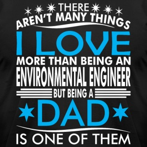 There Arent Many Things Love Being Environ Eng Dad - Men's T-Shirt by American Apparel