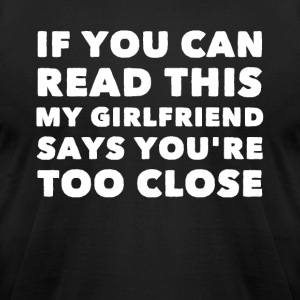 If you can read this my girlfriend says you're too - Men's T-Shirt by American Apparel