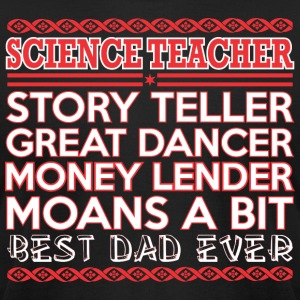 Science Teacher Story Teller Dancer Best Dad Ever - Men's T-Shirt by American Apparel