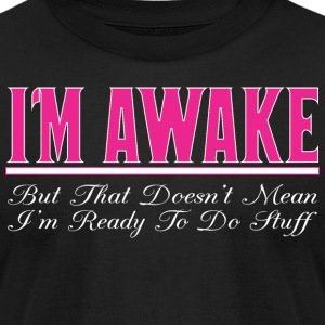Im Awake That Doesnt Mean Ready To Do Stuff - Men's T-Shirt by American Apparel