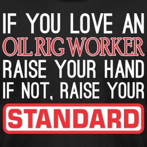If Love Oil Rig Worker Raise Hand Not Raise Standa - Men's T-Shirt by American Apparel