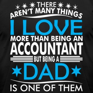 There Arent Many Things Love Being Accountant Dad - Men's T-Shirt by American Apparel