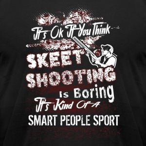 If You Think Skeet Shooting Is Boring Shirts - Men's T-Shirt by American Apparel