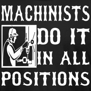 Machinists Do It In All Positions - Men's T-Shirt by American Apparel