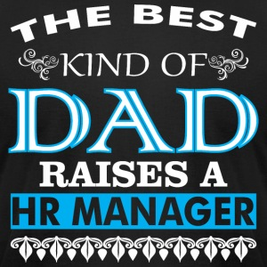 The Best Kind Of Dad Raises A Hr Manager - Men's T-Shirt by American Apparel