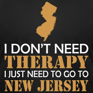 I Dont Need Therapy I Just Want To Go New Jersey - Men's T-Shirt by American Apparel