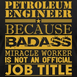 Petroleum Engineer Because Miracle Worker Not Job - Men's T-Shirt by American Apparel
