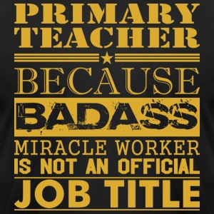 Primary Teachr Bcause Miracle Worker Not Job Title - Men's T-Shirt by American Apparel