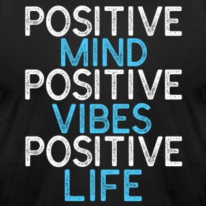 Positive Mind Positive Vibes Positive Life T-Shirt - Men's T-Shirt by American Apparel