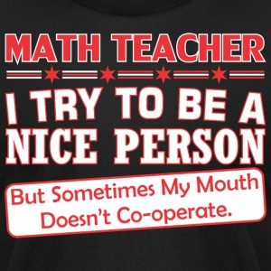 Math Teacher Nice Person My Mouth Doesnt Cooperate - Men's T-Shirt by American Apparel