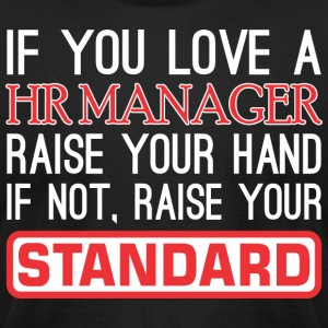If Love Hr Manager Raise Hand Not Raise Standard - Men's T-Shirt by American Apparel