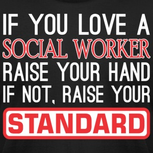 If You Love Social Worker Raise Hand Raise Standrd - Men's T-Shirt by American Apparel