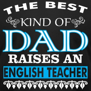 The Best Kind Of Dad Raises A English Teacher - Men's T-Shirt by American Apparel