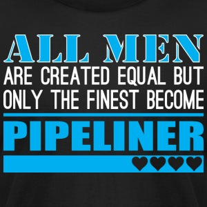 All Men Created Equal Finest Become Pipeliner - Men's T-Shirt by American Apparel