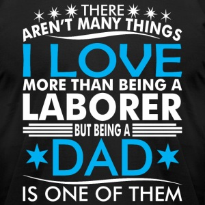 There Arent Many Things Love Being Laborer Dad - Men's T-Shirt by American Apparel