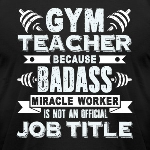 Gym Teacher Job Title Shirts - Men's T-Shirt by American Apparel