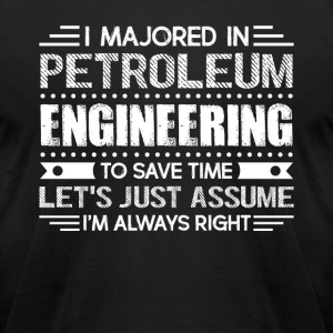 PETROLEUM ENGINEERING SHIRT - Men's T-Shirt by American Apparel