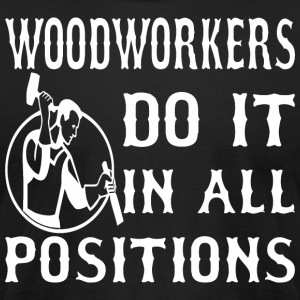 Woodworkers Do It In All Positions - Men's T-Shirt by American Apparel