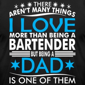 There Arent Many Things Love Being Bartender Dad - Men's T-Shirt by American Apparel