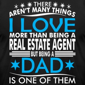 There Arent Many Things Love Being Real Estate Dad - Men's T-Shirt by American Apparel