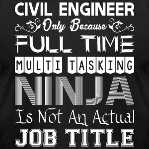 Civil Engineer FullTime Multitasking Ninja Job - Men's T-Shirt by American Apparel