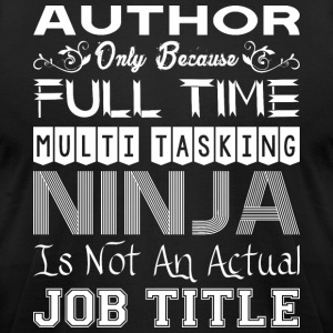 Author FullTime Multitasking Ninja Job Title - Men's T-Shirt by American Apparel