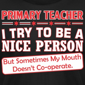 Primary Teacher Nice Person Mouth Doesnt Cooperate - Men's T-Shirt by American Apparel