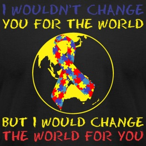I Wouldnt Change You For World Would Change World - Men's T-Shirt by American Apparel