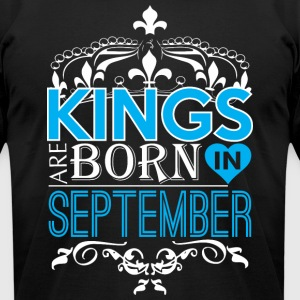 Kings Are Born In September Happy Fathers Day - Men's T-Shirt by American Apparel