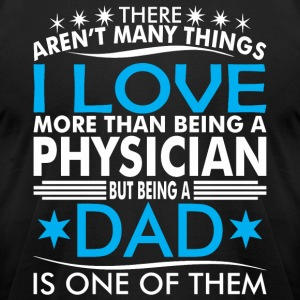 There Arent Many Things Love Being Physician Dad - Men's T-Shirt by American Apparel