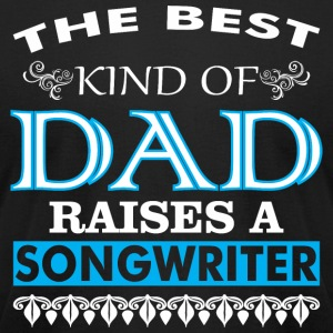 The Best Kind Of Dad Raises A Songwriter - Men's T-Shirt by American Apparel