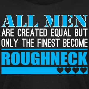 All Men Created Equal Finest Become Roughneck - Men's T-Shirt by American Apparel