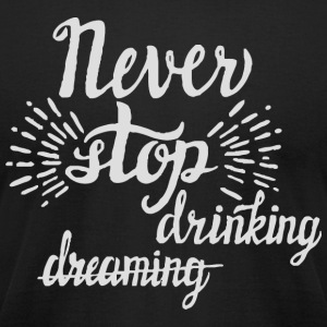 Never stop drinking - Men's T-Shirt by American Apparel