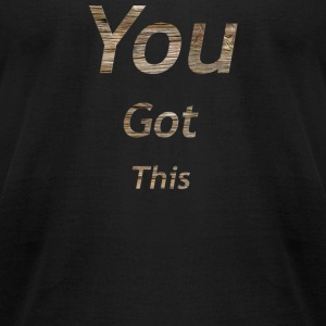 You got this - Men's T-Shirt by American Apparel