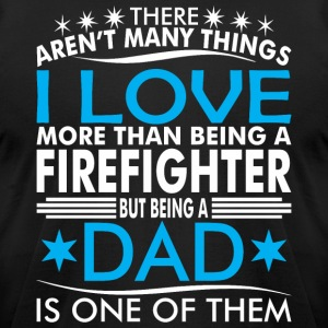 There Arent Many Things Love Being Firefighter Dad - Men's T-Shirt by American Apparel
