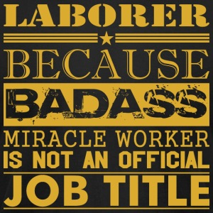Laborer Because Miracle Worker Not Job Title - Men's T-Shirt by American Apparel