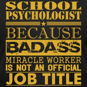 School Psychologist Because Miracle Worker Not Job - Men's T-Shirt by American Apparel