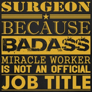 Surgeon Because Miracle Worker Not Job Title - Men's T-Shirt by American Apparel