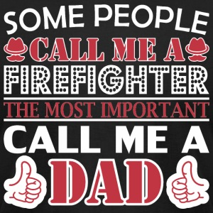 Some People Firefighter Most Important Dad - Men's T-Shirt by American Apparel
